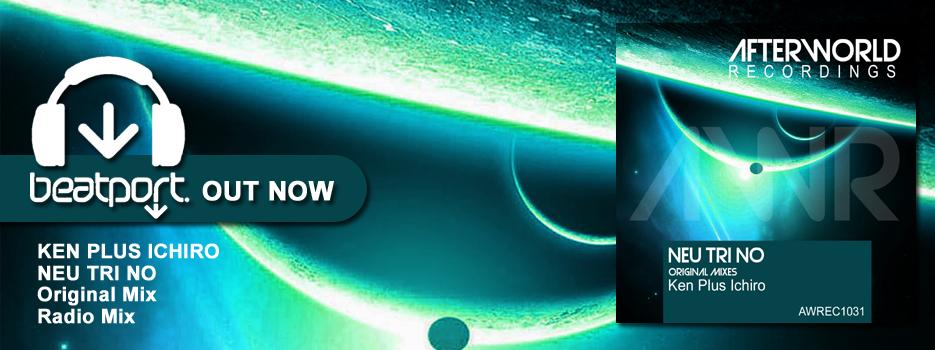 OUT NOW Ken Plus Ichiro – Nue Tri No Original Mixes