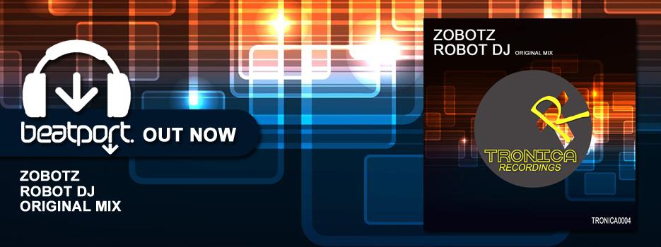 OUT NOW – ZOBOTZ ROBOT DJ ORIGINAL